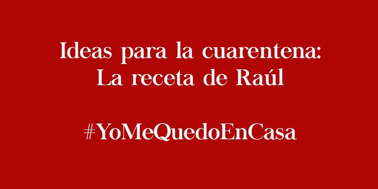 Ideas cuarentena receta de Raúl Raúl Asencio Pastelerías